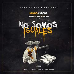 No Somos Iguales (Single) - Kendo Kaponi, Darell, Juanka, Pacho El Antifeka