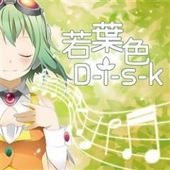 若葉色D-i-s-k (Wakaba-iro D-i-s-k)  - M@SATOSHI