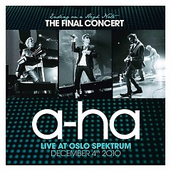 Ending On A High Note - The Final Concert (Live At Oslo Spektrum December 4th 2010) - A-Ha
