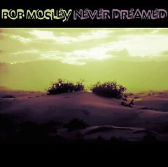 Never Dreamed - Bob Mosley