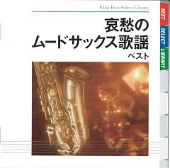 Aishuu no Mood Sax Kayo Best (CD1) - Hiromi Sano
