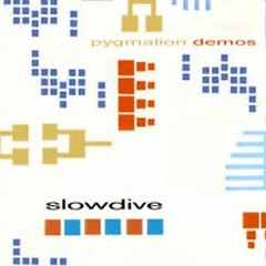Pygmalion Demos And More - Slowdive