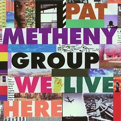 We Live Here - The Pat Metheny Group