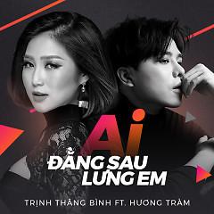 Ai Đằng Sau Lưng Em (Single) - Trịnh Thăng Bình, Hương Tràm