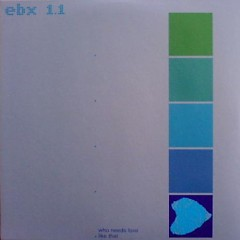 EBX 1-Who Needs Love Like That