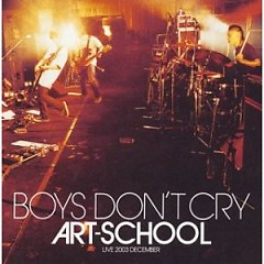 Boys Don't Cry Live - ART SCHOOL