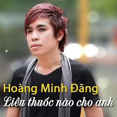 Liều Thuốc Nào Cho Anh - Hoàng Minh Đăng