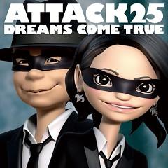 ATTACK25 - DREAMS COME TRUE