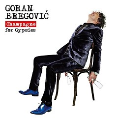 Champagne For Gypsies - Goran Bregović