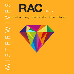 Coloring Outside The Lines (RAC Mix) - MisterWives