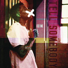 Tell Somebody (Single) - Kid Ink