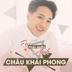 Em Phải Quên Anh (Single) - Châu Khải Phong
