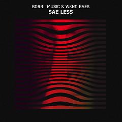 Sae Less (Single) - Born I Music, Wknd Baes