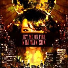 Set Me On Fire (Single) - Kim Wan Sun