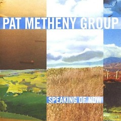 Speaking Of Now - The Pat Metheny Group