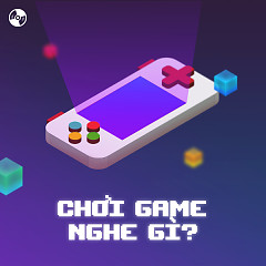 Chơi Game Nghe Gì? - Various Artists