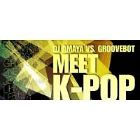 DJ AMAYA VS. GROOVEBOT Meet K-POP (mixed) - DJ AMAYA VS. GROOVEBOT