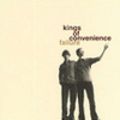 Failure (CDS) - Kings Of Convenience