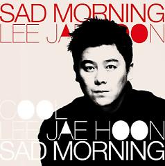 Sad Morning - Lee Jae Hoon