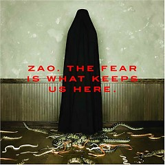 The Fear Is What Keeps Us Here - Zao