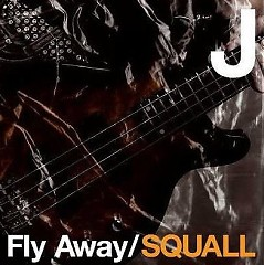 Fly Away / SQUALL - J.