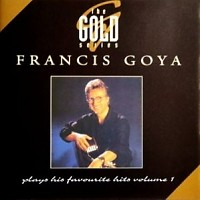 Francis Goya Plays His Favourite Hits Vol 1 - Francis Goya