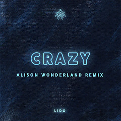 Crazy (Alison Wonderland Remix) (Single) - Lido