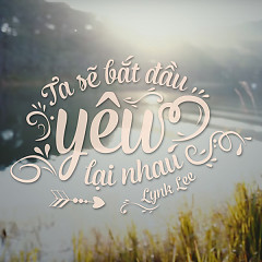 Ta Sẽ Bắt Đầu Yêu Lại Nhau (Single) - Lynk Lee