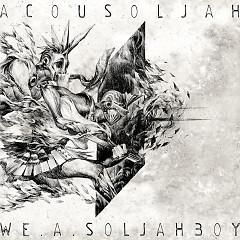 We A Soljahboy (Single) - ACOUSOLJAH
