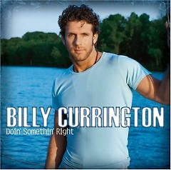 Doin' Somethin' Right  - Billy Currington