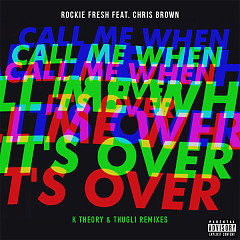 Call Me When It's Over (Remixes) (Single) - Rockie Fresh, Chris Brown