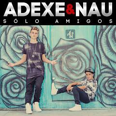Sólo Amigos (Single) - Adexe, Nau