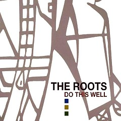 Do This Well (CD3) - The Roots