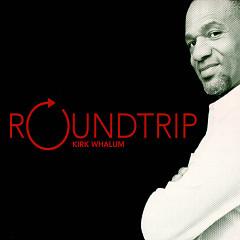 Roundtrip - Kirk Whalum