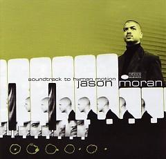 Soundtrack To Human Motion - Jason Moran