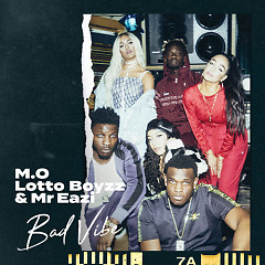 Bad Vibe (Single) - M.O, Lotto Boyzz, Mr Eazi
