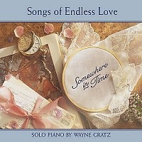 Somewhere In Time: Songs Of Endless Love - Wayne Gratz