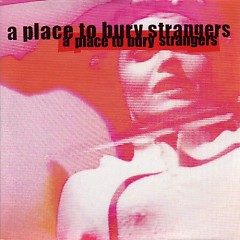 Missing You - A Place To Bury Strangers
