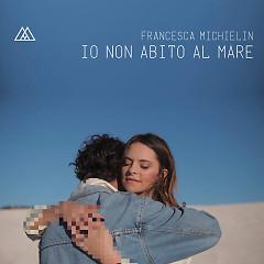 Io Non Abito Al Mare (Single) - Francesca Michielin