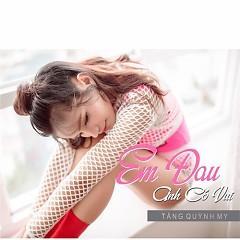 Album Em Đau Anh Có Vui (Single) - Tăng Quỳnh My