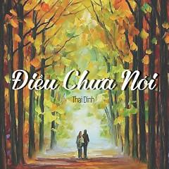 Điều Chưa Nói - Thai Dinh