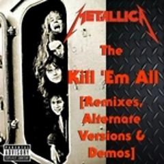 Kill 'Em All - Remixes, Alternate Versions & Demos