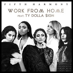 Work From Home (Single) - Fifth Harmony,Ty Dolla $ign