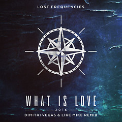 What Is Love 2016 (Dimitri Vegas & Like Mike Remix) (Single) - Lost Frequencies