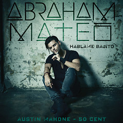 Háblame Bajito (Single) - Abraham Mateo, 50 Cent, Austin Mahone