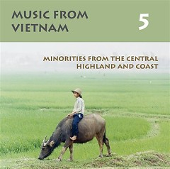 Music From Vietnam, Vol. 5 - Minorities from Central Highland & Coast (Part 1)