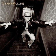 The First Ten Years - Shawn Mullins