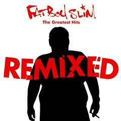 The Greatest Hits - Remixed (CD1) - Fatboy Slim