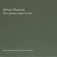 Des Plumes Dans La Tête (CD1) - Sylvain Chauveau