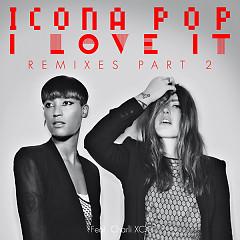 I Love It [Remixes], Pt. 2 - Icona Pop,Charli XCX